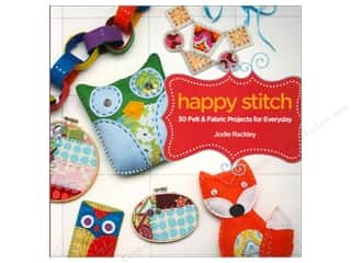 Happy Stitch: 30 Felt and Fabric Projects for Everyday by Jodie Rackley