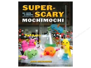 Super-Scary Mochimochi: 20+ Cute and Creepy Creatures to Knit by Anna Hrachovec
