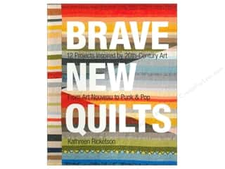 Stash By C&T Brave New Quilts Book by Kathreen Ricketson