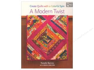 A Modern Twist: Create Quilts with a Colorful Spin by Natalie Barnes and Angela Walters