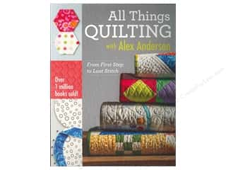 C&T Publishing All Things Quilting With Alex Anderson Book