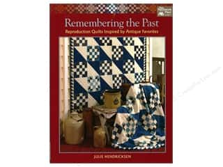 Remembering the Past: Reproduction Quilts Inspired by Antique Favorites Book by Julie Hendricksen
