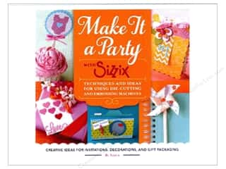 scrapbooking & paper crafts: Make It a Party with Sizzix: Techniques and Ideas for Using Die-Cutting and Embossing Machines Book