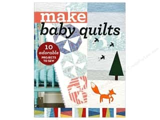 Make Baby Quilts: 10 Adorable Projects to Sew Book by C&T Publishing