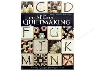The ABCs of Quiltmaking: Piecing, Applique, Quilting & More Book by Janet Lundholm McWorkman