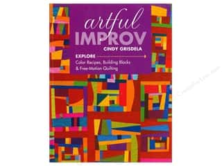 Artful Improv: Explore Color Recipes, Building Blocks & Free-Motion Quilting Book by Cindy Grisdela