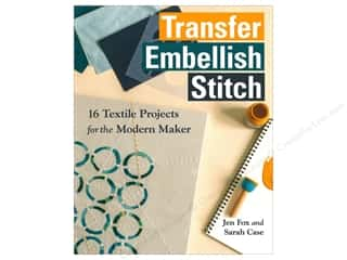 Transfer Embellish Stitch: 16 Textile Projects for the Modern Maker Book by Jen Fox and Sarah Case