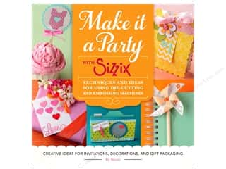 books & patterns: Make It a Party with Sizzix: Techniques and Ideas for Using Die-Cutting and Embossing Machines Book