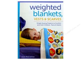 Weighted Blankets, Vests, and Scarves: Simple Sewing Projects to Comfort and Calm Children, Teens, and Adults Book by Susan Sullivan