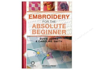 Embroidery For The Absolute Beginner Book by Susie Johns and Caroline Smith