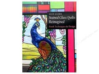 Allie Aller's Stained Glass Quilts Reimagined: Fresh Techniques & Design Book