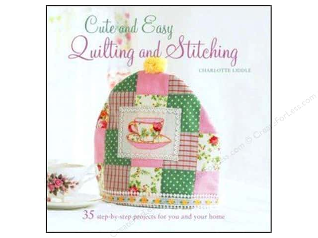 Cico Cute And Easy Quilting And Stitching Book by Charlotte Liddle