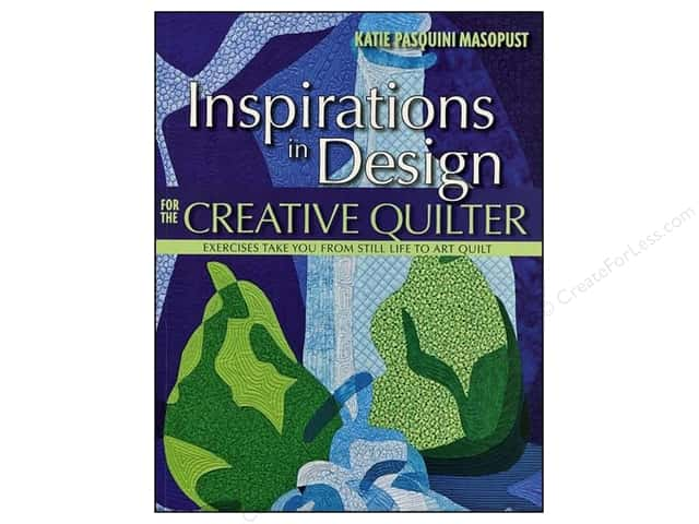 C&T Publishing Inspirations In Design For Creative Quilter Book by Katie Pasquini Masopust