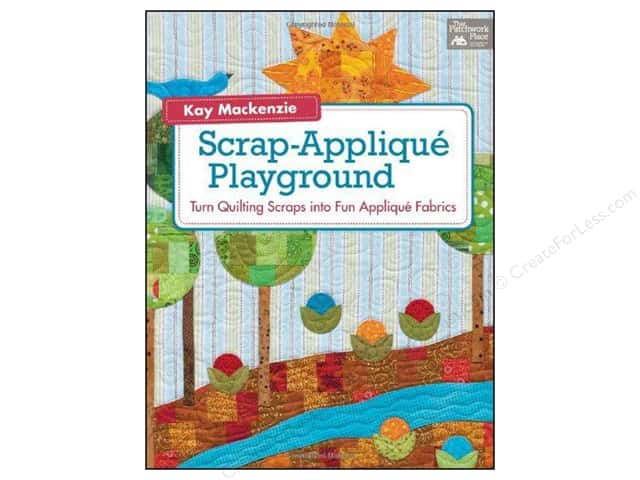 That Patchwork Place Scrap Applique Playground Book by Kay Mackenzie