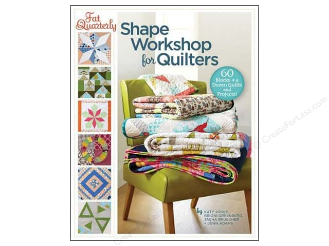Fat Quarterly Shape Workshop for Quilters: 60 Blocks + a Dozen Quilts and Projects! Book