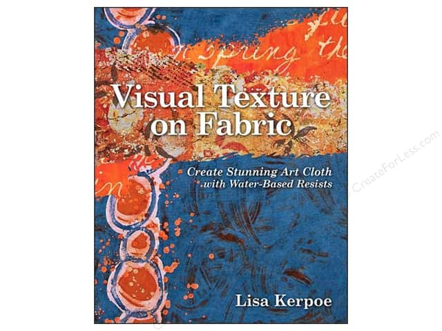 Visual Texture on Fabric: Create Stunning Art Cloth with Water-Based Resists Book by Lisa Kerpoe