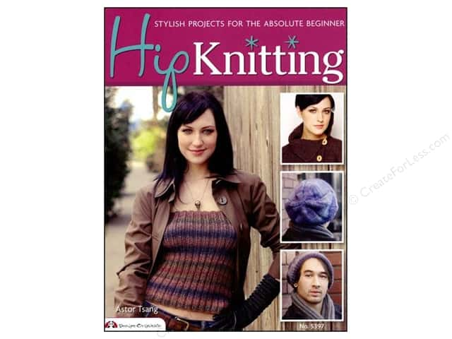 Hip Knitting: Stylish Projects for the Absolute Beginner by Astor Tsang