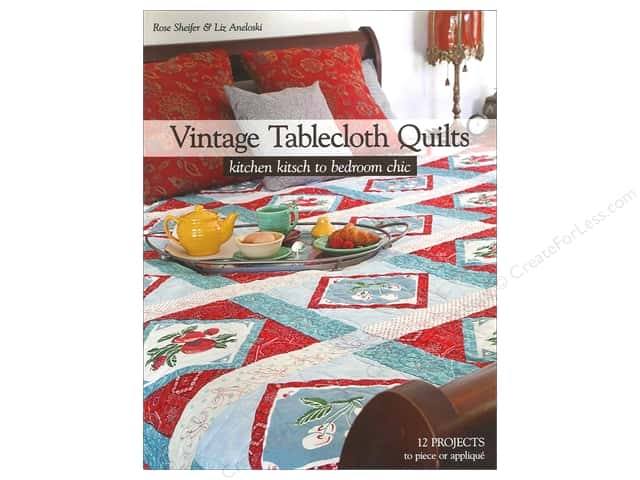 C&T Publishing Vintage Tablecloth Quilts Book by Rose Sheifer & Liz Aneloski