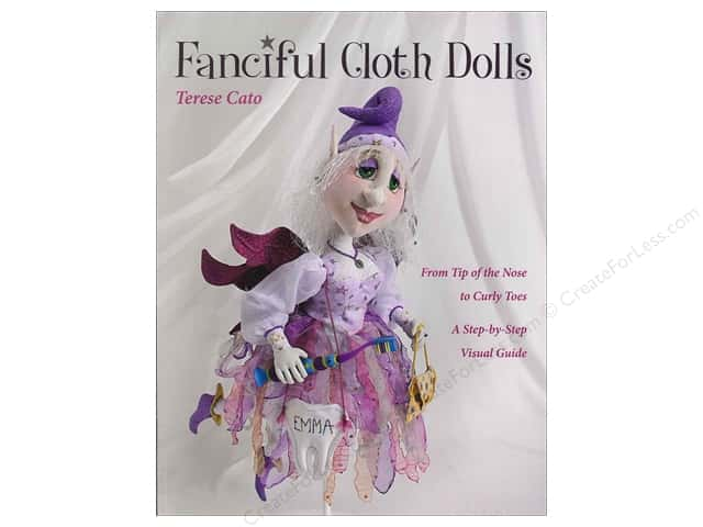 Fanciful Cloth Dolls: From Tip of the Nose to Curly Toes?Step-by-Step Visual Guide Book by Terese Cato