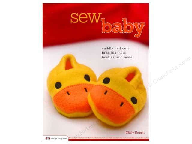 Sew Baby: Cuddly and Cute Bibs, Blankets, Booties, and More by Choly Knight