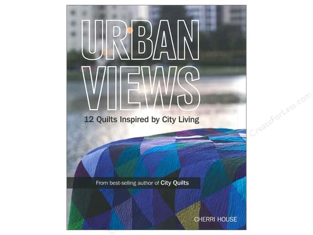 Urban Views: 12 Quilts Inspired by City Living Book by Cherri House