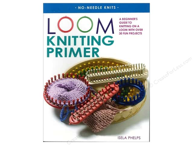 St Martin's Griffin Loom Knitting Primer Book by Isela Phelps