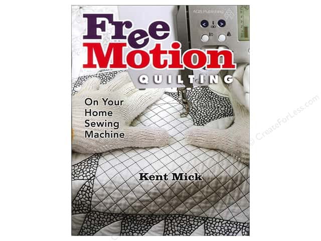 American Quilter's Society Free Motion Quilting On Your Home Sewing Machine Book by Kent Mick