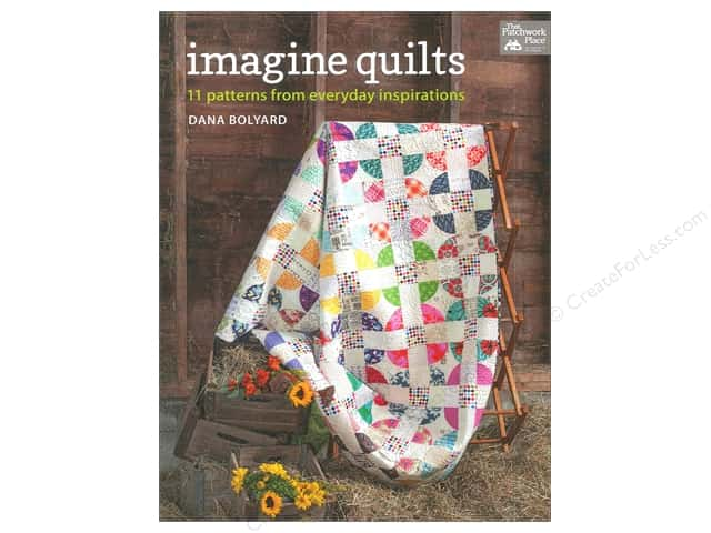 That Patchwork Place Imagine Quilts Book by Dana Bolyard