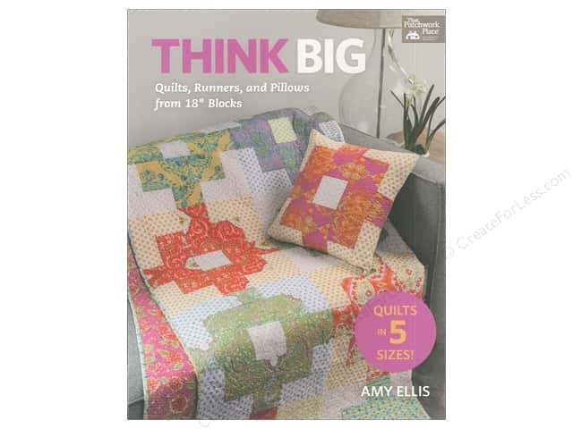 Think Big: Quilts, Runners, and Pillows from 18 in. Blocks Book by Amy Ellis
