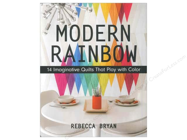 Modern Rainbow: 14 Imaginative Quilts That Play with Color Book by Rebecca Bryan