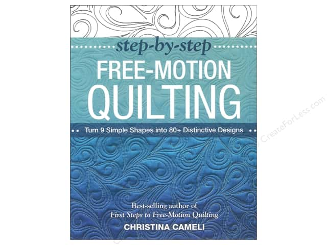 Step-by-Step Free-Motion Quilting: Turn 9 Simple Shapes into 80+ Distinctive Designs Book by Christina Cameli