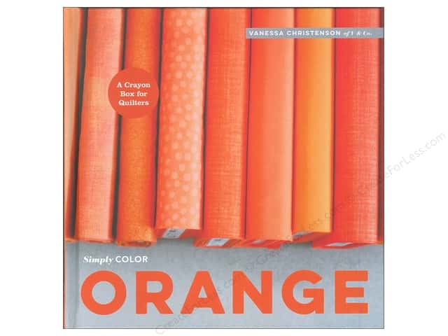 Simply Color: Orange: A Crayon Box for Quilters Book by Vanessa Christenson
