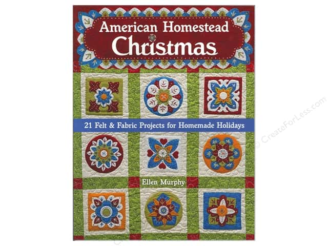 American Homestead Christmas: 21 Felt & Fabric Projects for Homemade Holidays Book by Ellen Murphy
