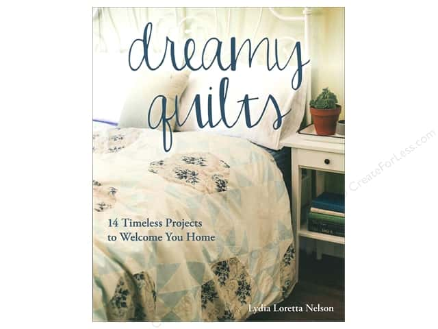 Dreamy Quilts: 14 Timeless Projects to Welcome You Home Book by Lydia Loretta Nelson
