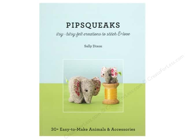 Pipsqueaks - Itsy-Bitsy Felt Creations to Stitch & Love: 30+ Easy-to-Make Animals & Accessories Book by Sally Dixon