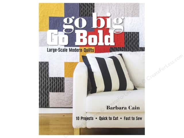 Go Big, Go Bold - Large-Scale Modern Quilts Book by Barbara Cain