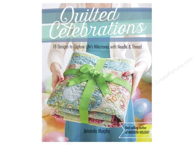 Quilted Celebrations: 18 Designs to Capture Life's Milestones with Needle & Thread Book by Amanda Murphy
