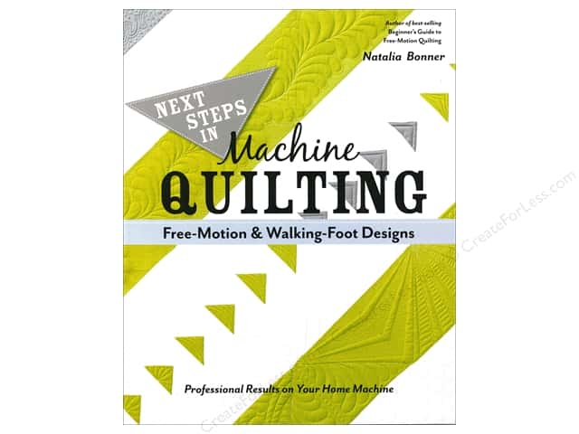 Next Steps in Machine Quilting - Free-Motion & Walking-Foot Designs: Professional Results on Your Home Machine Book by Natalia Bonner