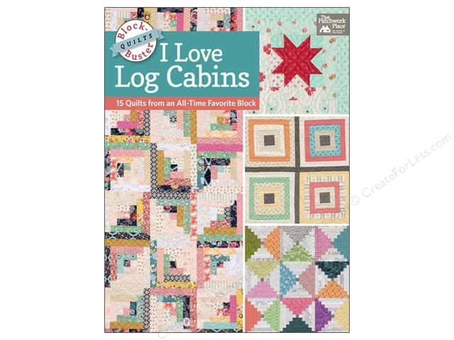 That Patchwork Place Block Buster Quilts I Love Log Cabins Book