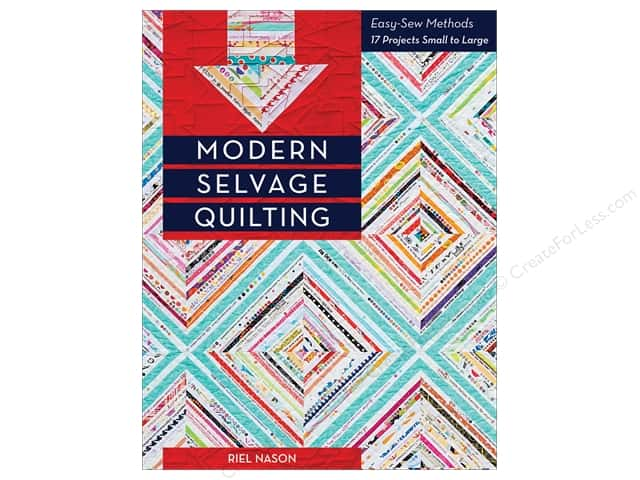 Modern Selvage Quilting: Easy-Sew Methods Book by Riel Nason