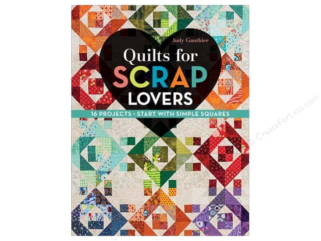 Quilts for Scrap Lovers: 16 Projects - Start with Simple Squares Book by Judy Gauthier