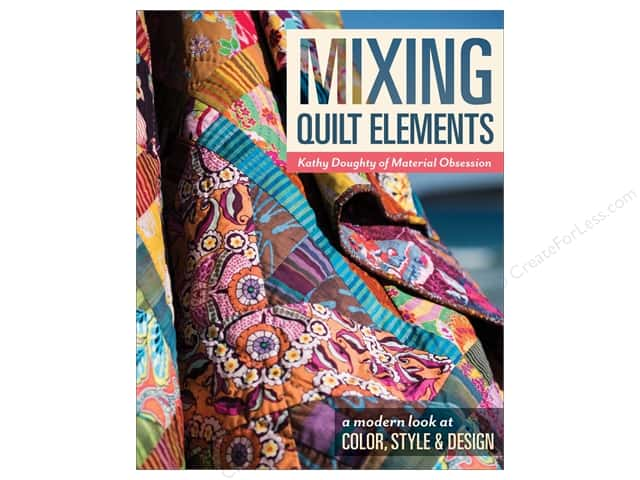 Mixing Quilt Elements: A Modern Look at Color, Style & Design Book by Kathy Doughty