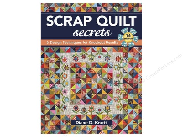 Scrap Quilt Secrets: 6 Design Techniques for Knockout Results Book by Diane D. Knott