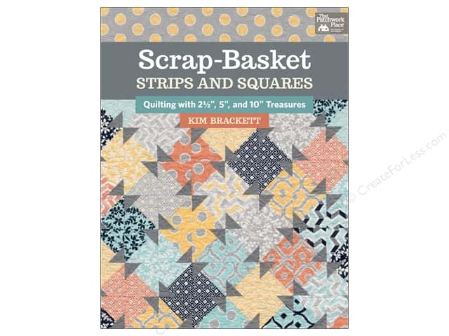 Scrap-Basket Strips and Squares: Quilting with 2 1/2, 5, and 10 in. Treasures Book by Kim Brackett