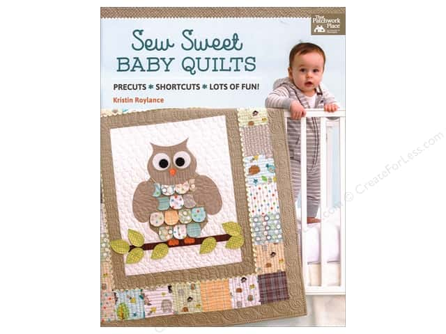 Sew Sweet Baby Quilts: Precuts - Shortcuts - Lots of Fun! Book by Kristin Roylance
