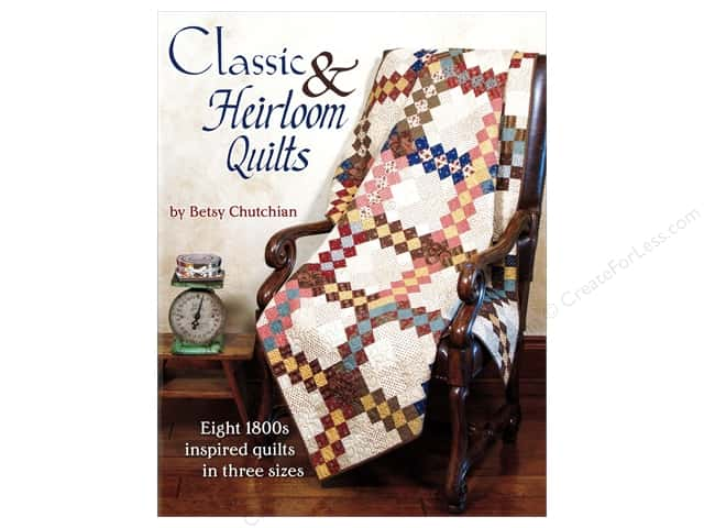 Classic & Heirloom Quilts Book by Betsy Chutchian