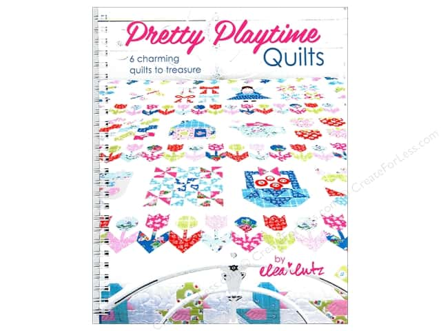 Pretty Playtime Quilts: Six Charming Quilts to Treasure Book by Elea Lutz