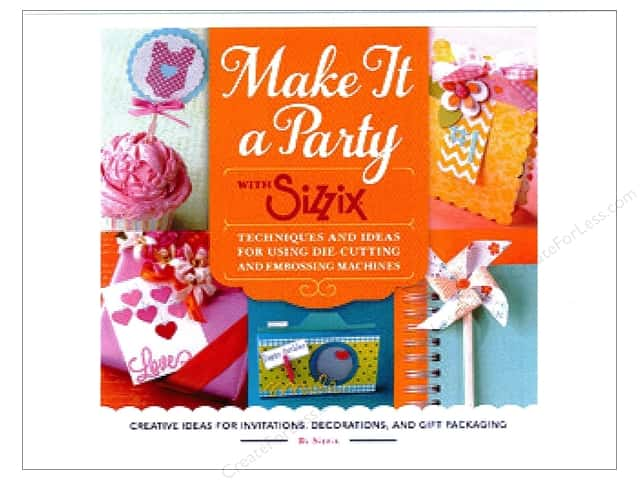 Make It a Party with Sizzix: Techniques and Ideas for Using Die-Cutting and Embossing Machines Book