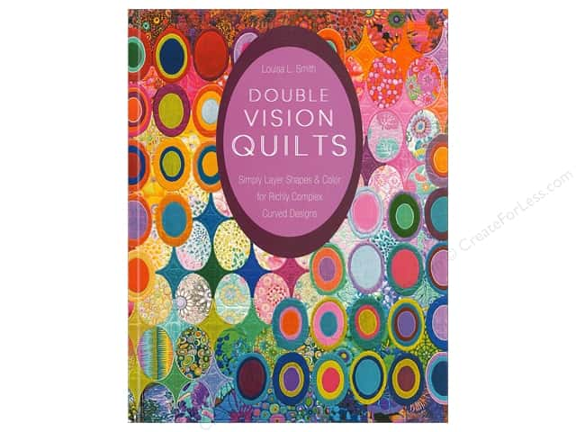 Double Vision Quilts: Simply Layer Shapes & Color for Richly Complex Curved Designs Book by Louisa L. Smith