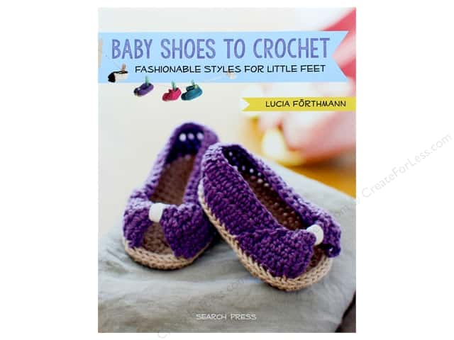 Baby Shoes to Crochet: Fashionable Styles for Little Feet Book by Lucia Forthmann